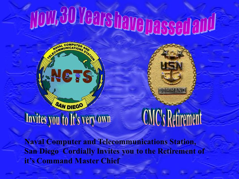 Naval Computer and Telecommunications Station, San Diego Cordially Invites you to the Retirement of its Command Master Chief