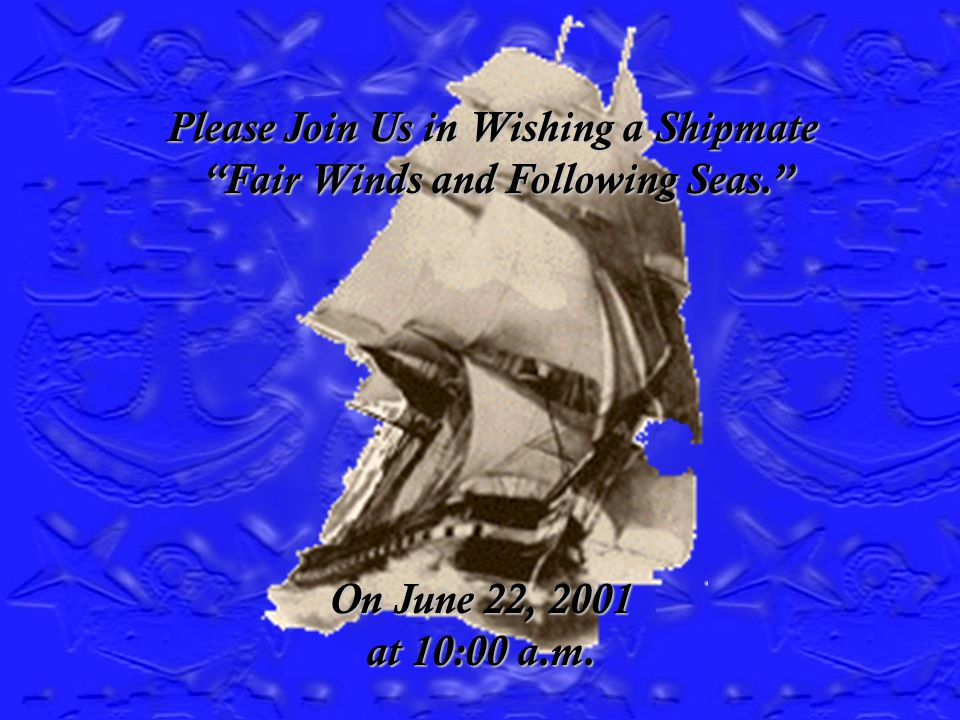 Please Join Us in Wishing a Shipmate Fair Winds and Following Seas. On June 22, 2001 at 10:00 a.m.