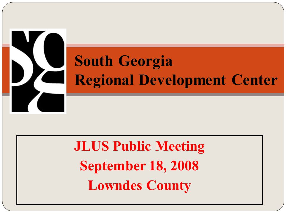 JLUS Public Meeting September 18, 2008 Lowndes County South Georgia Regional Development Center th