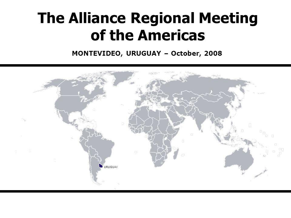 The Alliance Regional Meeting of the Americas MONTEVIDEO, URUGUAY – October, 2008 URUGUAY
