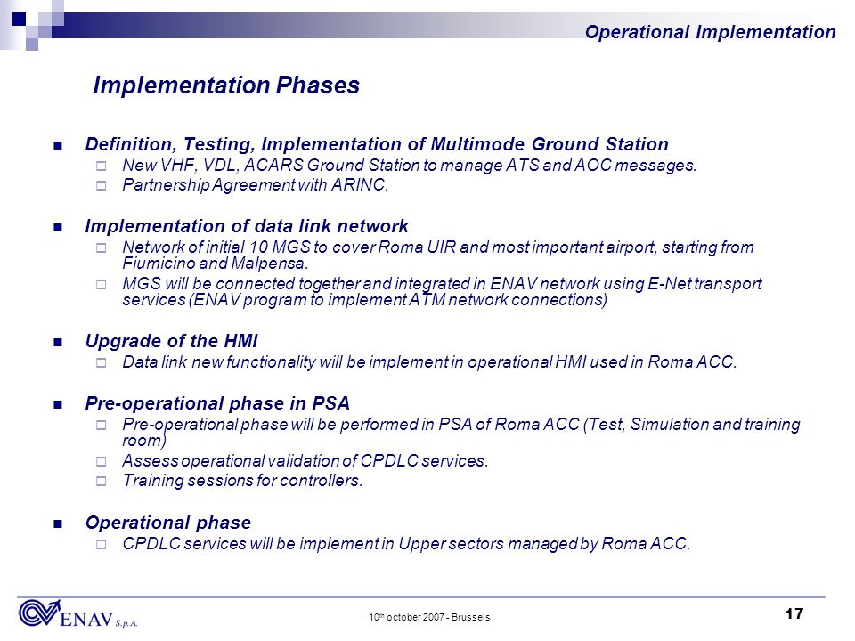 17 10 th october 2007 - Brussels Implementation Phases Definition, Testing, Implementation of Multimode Ground Station New VHF, VDL, ACARS Ground Station to manage ATS and AOC messages.