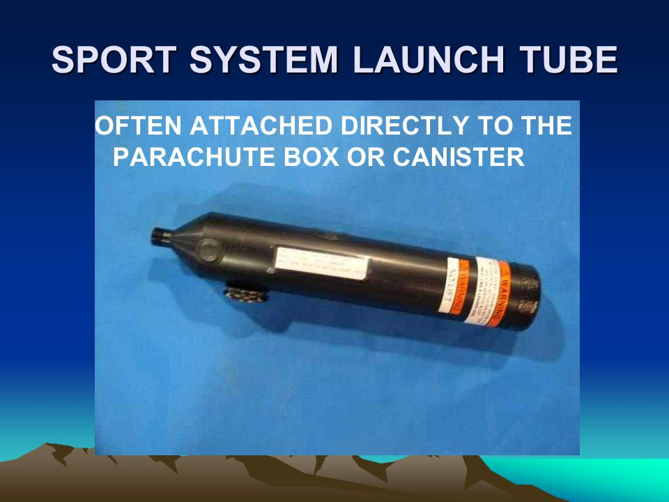 SPORT SYSTEM LAUNCH TUBE OFTEN ATTACHED DIRECTLY TO THE PARACHUTE BOX OR CANISTER