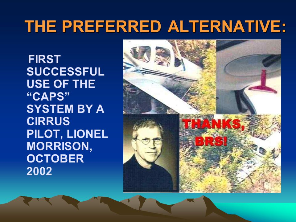 THE PREFERRED ALTERNATIVE: FIRST SUCCESSFUL USE OF THE CAPS SYSTEM BY A CIRRUS PILOT, LIONEL MORRISON, OCTOBER 2002