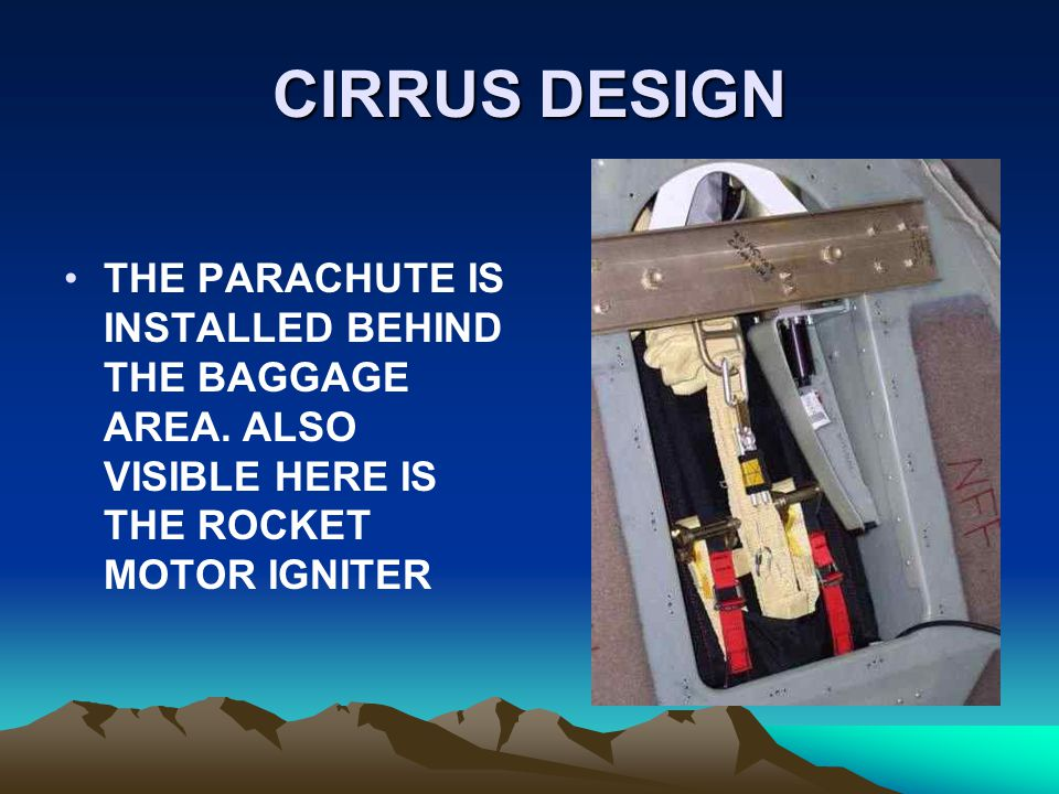 CIRRUS DESIGN THE PARACHUTE IS INSTALLED BEHIND THE BAGGAGE AREA. ALSO VISIBLE HERE IS THE ROCKET MOTOR IGNITER