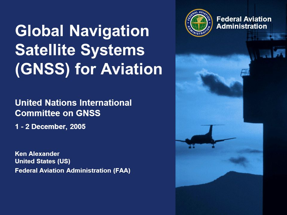 Federal Aviation Administration 2 GNSS Aviation Integrity Using ICAO GNSS Implementation Strategy and ICAO Standards and Recommended Practices GPS Aviation Use Approved for Over a Decade –Aircraft Based Augmentation Systems (ABAS) – (e.g.