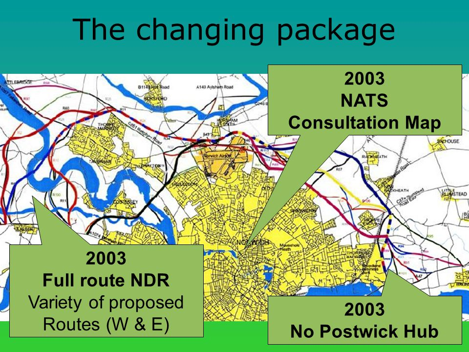The changing package 2003 Full route NDR Variety of proposed Routes (W & E) 2003 No Postwick Hub 2003 NATS Consultation Map
