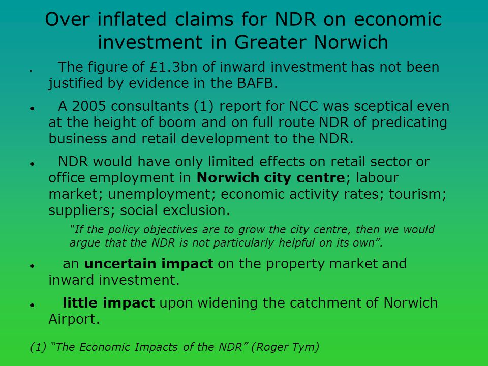Over inflated claims for NDR on economic investment in Greater Norwich The figure of £1.3bn of inward investment has not been justified by evidence in the BAFB.
