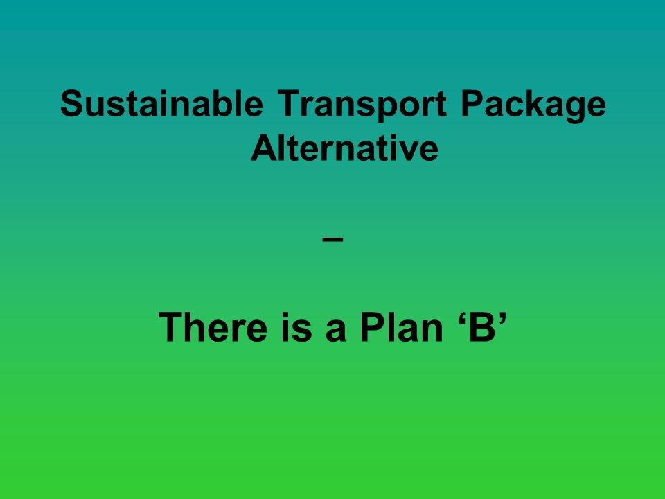 Sustainable Transport Package Alternative – There is a Plan B