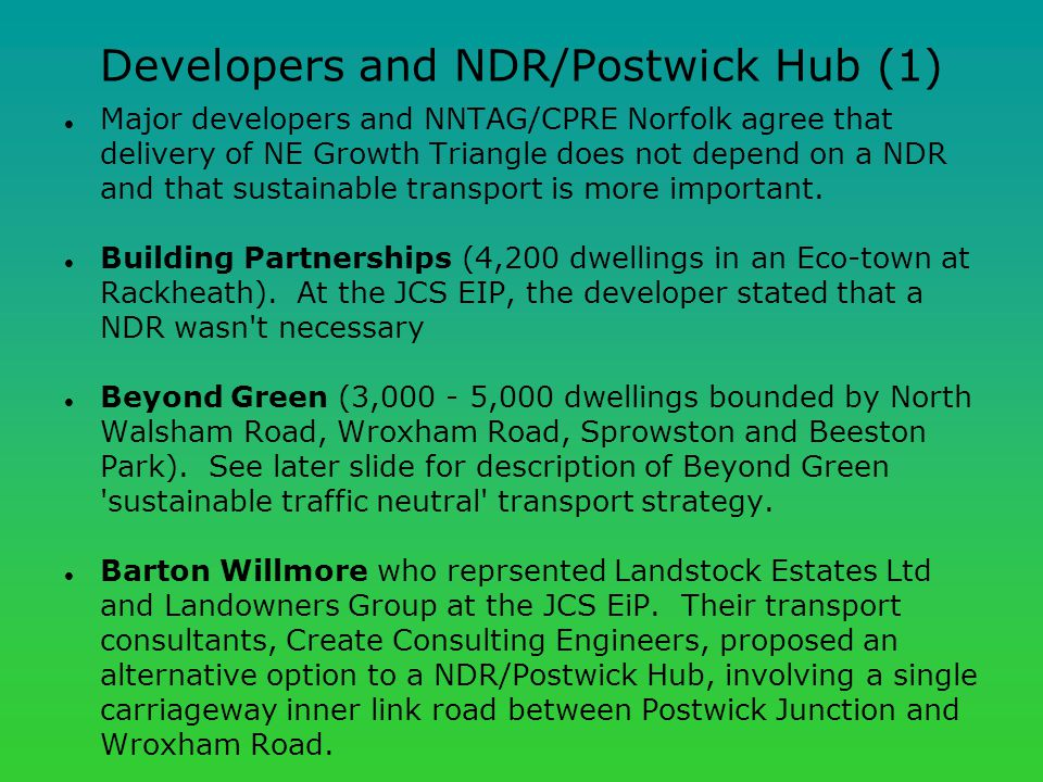 Developers and NDR/Postwick Hub (1) Major developers and NNTAG/CPRE Norfolk agree that delivery of NE Growth Triangle does not depend on a NDR and that sustainable transport is more important.