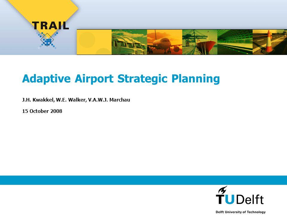 Adaptive Airport Strategic Planning J.H. Kwakkel, W.E. Walker, V.A.W.J. Marchau 15 October 2008