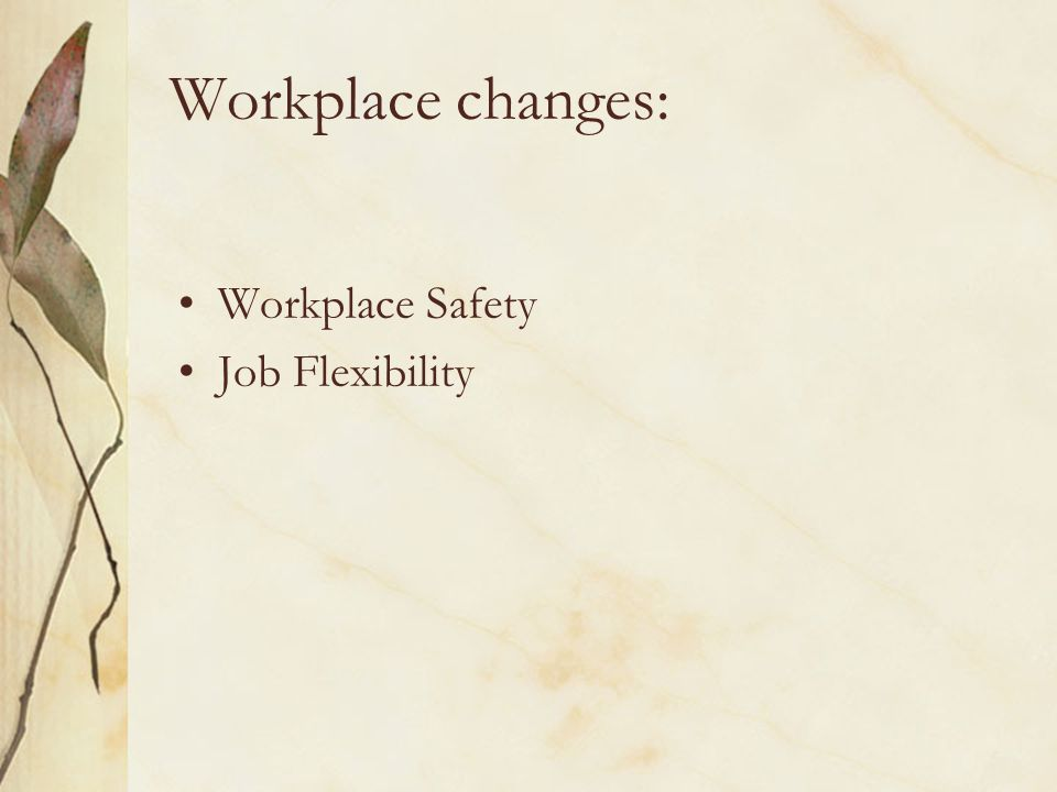 Workplace changes: Workplace Safety Job Flexibility