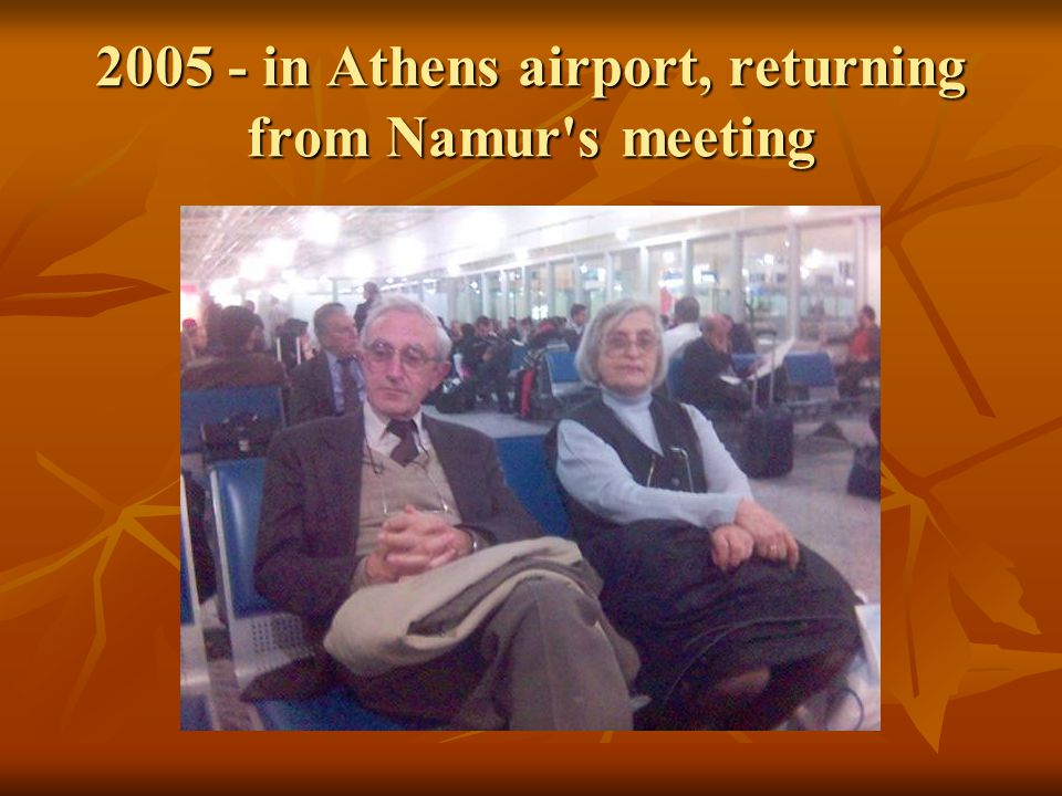 2005 - in Athens airport, returning from Namur s meeting