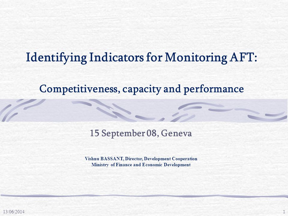 13/06/2014 Vishnu BASSANT, Director, Development Cooperation Ministry of Finance and Economic Development 1 Identifying Indicators for Monitoring AFT: Competitiveness, capacity and performance 15 September 08, Geneva