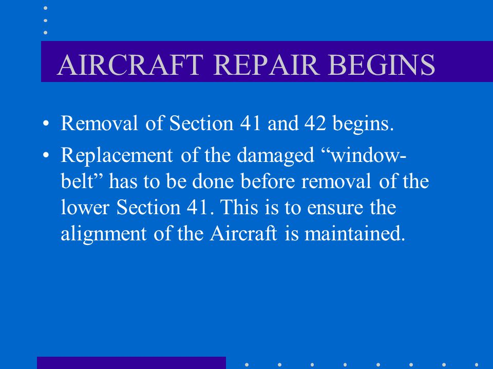 AIRCRAFT REPAIR BEGINS Removal of Section 41 and 42 begins.