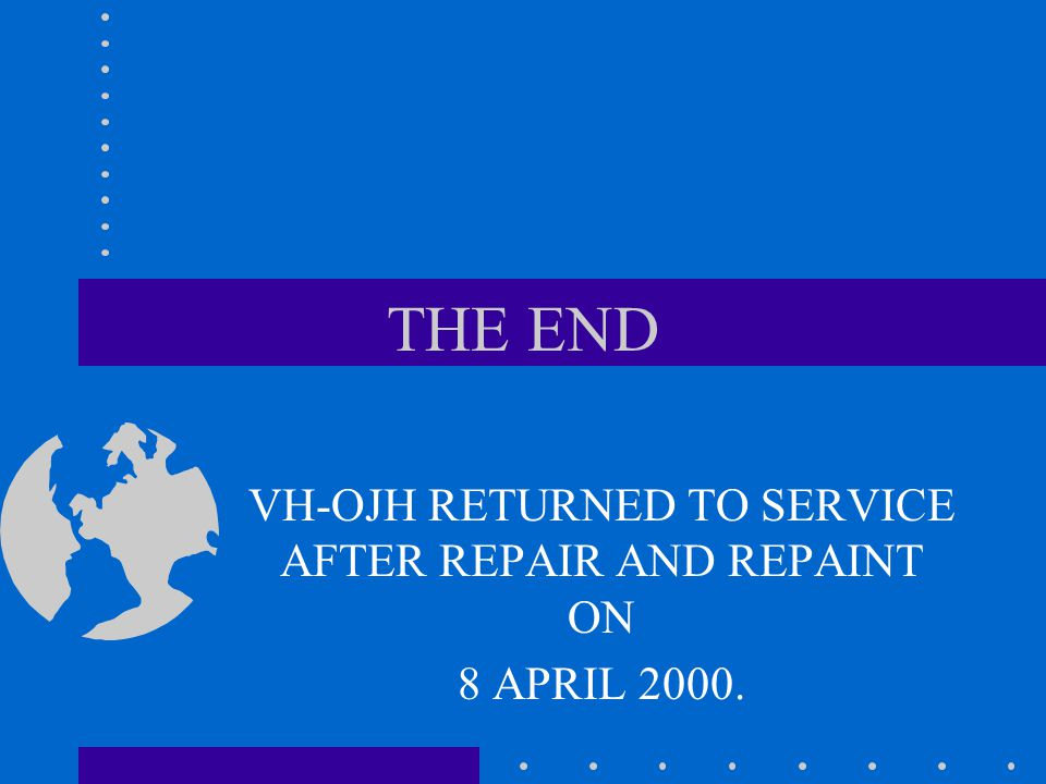 THE END VH-OJH RETURNED TO SERVICE AFTER REPAIR AND REPAINT ON 8 APRIL 2000.
