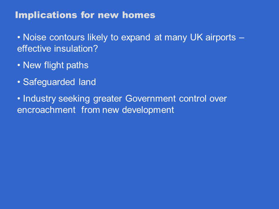 Implications for new homes Noise contours likely to expand at many UK airports – effective insulation.