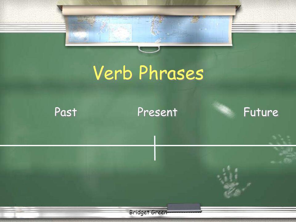 Bridget Green Verb Phrases PastPresentFuture