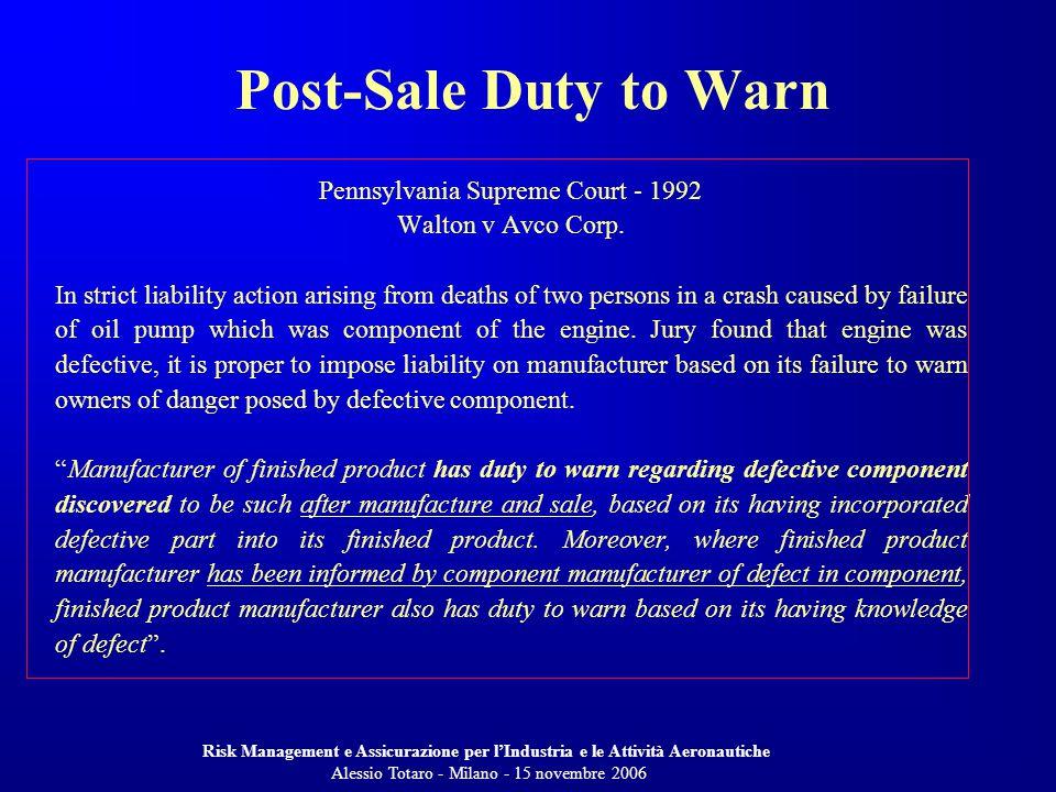 Risk Management e Assicurazione per lIndustria e le Attività Aeronautiche Alessio Totaro - Milano - 15 novembre 2006 Pennsylvania Supreme Court - 1992 Walton v Avco Corp.