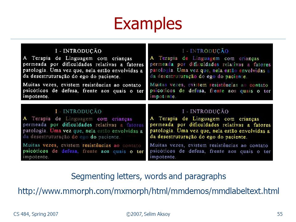 CS 484, Spring 2007©2007, Selim Aksoy55 Examples Segmenting letters, words and paragraphs