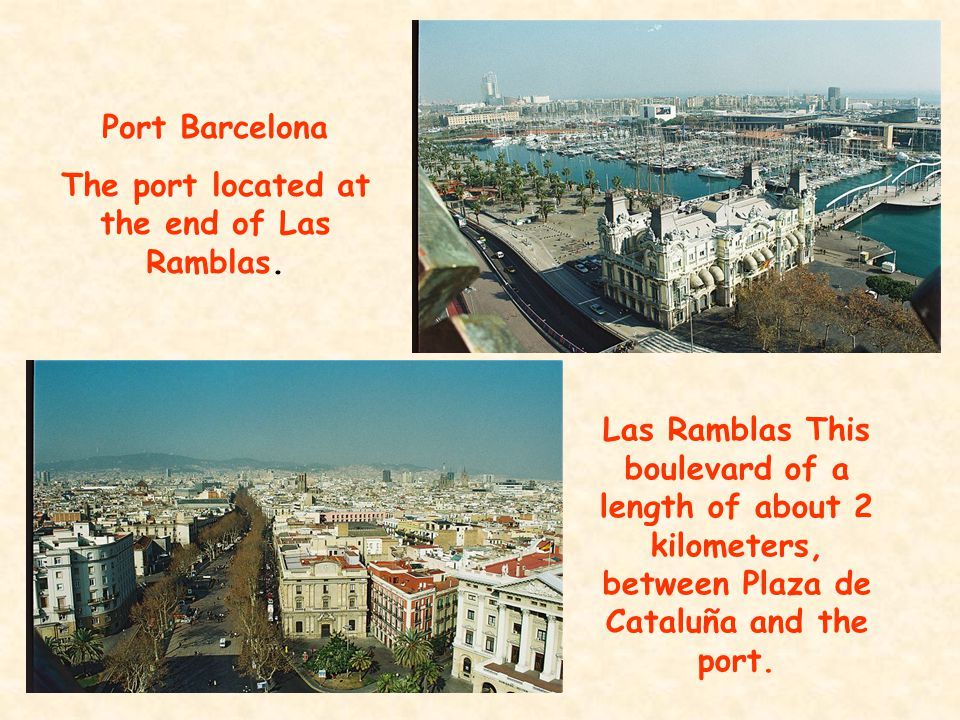 Las Ramblas This boulevard of a length of about 2 kilometers, between Plaza de Cataluña and the port.