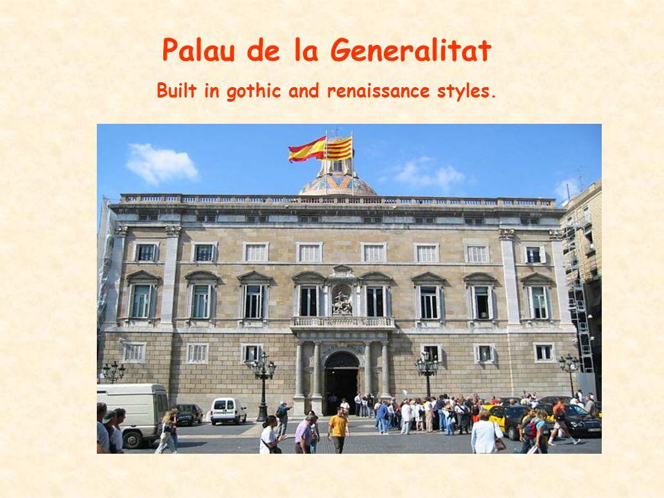 Palau de la Generalitat Built in gothic and renaissance styles.