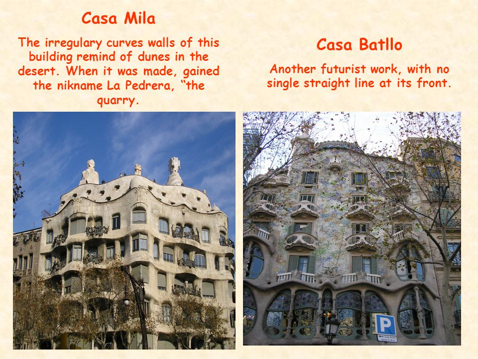 Casa Mila The irregulary curves walls of this building remind of dunes in the desert.