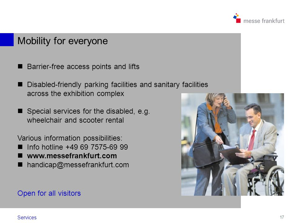 17 Barrier-free access points and lifts Disabled-friendly parking facilities and sanitary facilities across the exhibition complex Special services fo