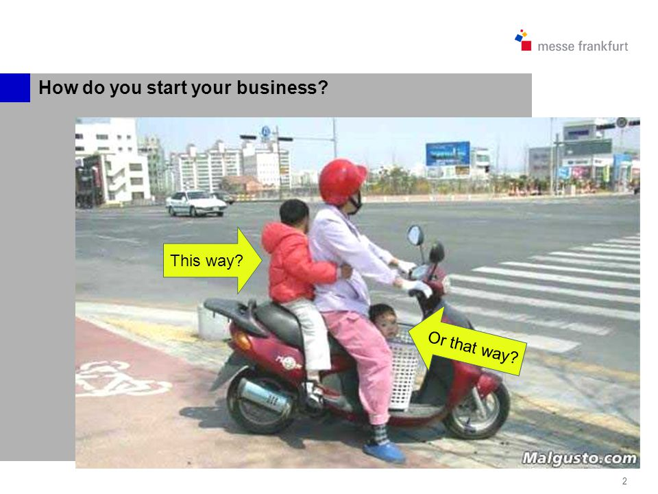 2 How do you start your business Or that way This way