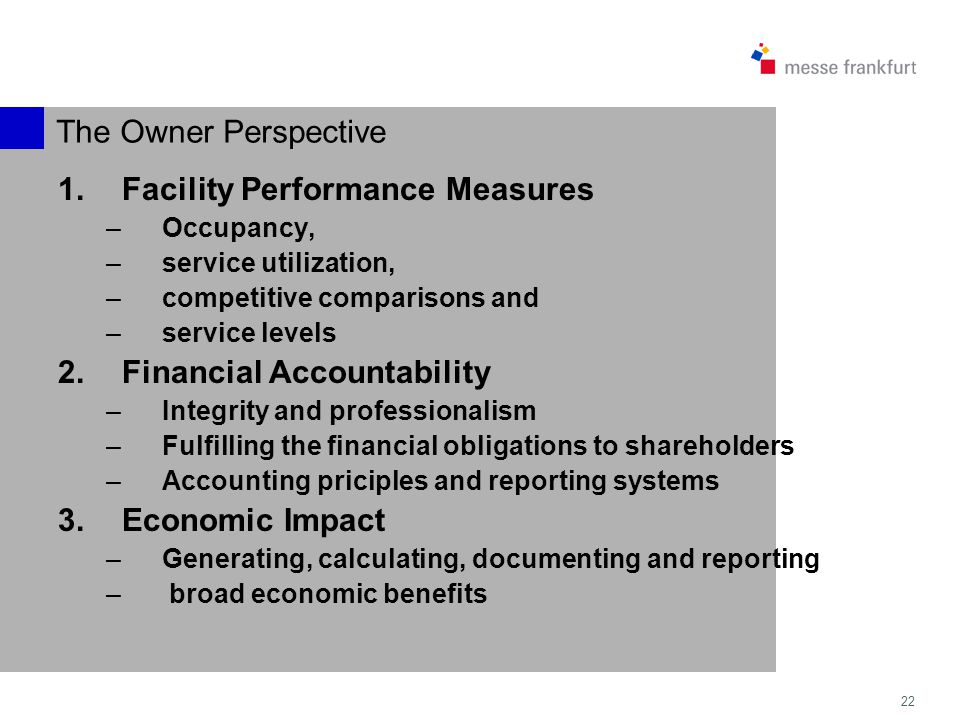 22 The Owner Perspective 1.Facility Performance Measures –Occupancy, –service utilization, –competitive comparisons and –service levels 2.Financial Ac