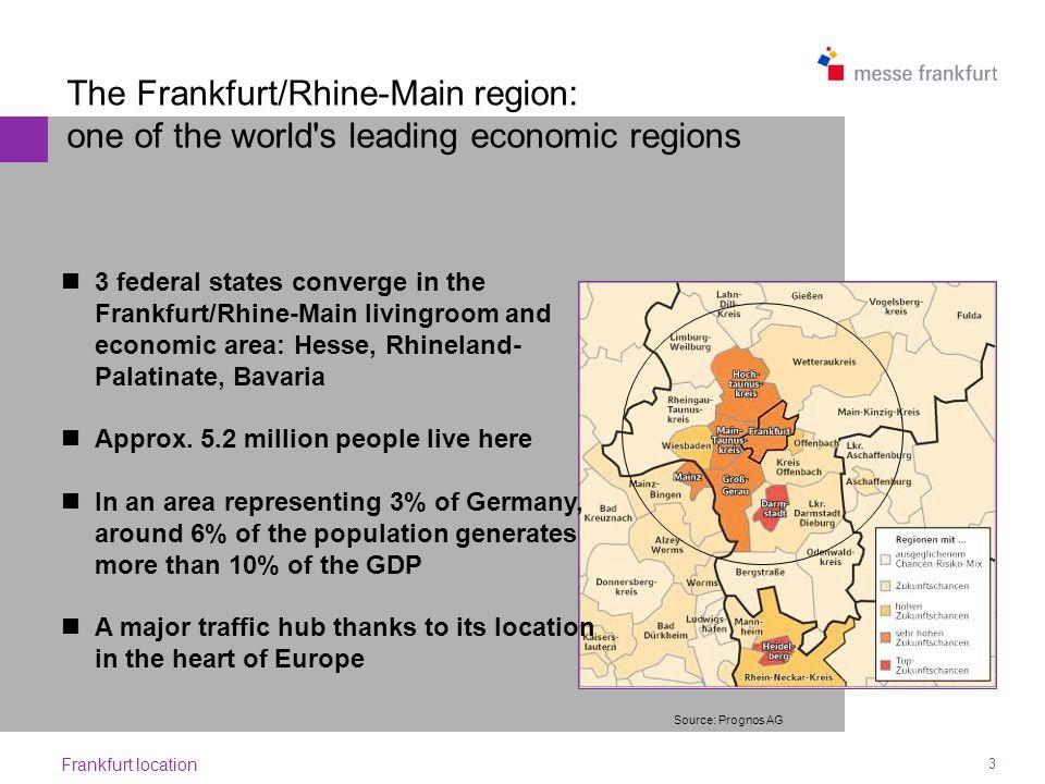 3 Frankfurt location 3 federal states converge in the Frankfurt/Rhine-Main livingroom and economic area: Hesse, Rhineland- Palatinate, Bavaria Approx.