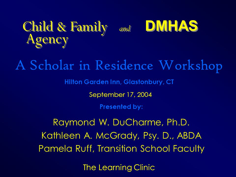 The Learning Clinic Presented by: Raymond W. DuCharme, Ph.D. Kathleen A. McGrady, Psy. D., ABDA Pamela Ruff, Transition School Faculty September 17, 2