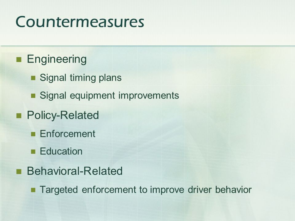 Engineering Signal timing plans Signal equipment improvements Policy-Related Enforcement Education Behavioral-Related Targeted enforcement to improve