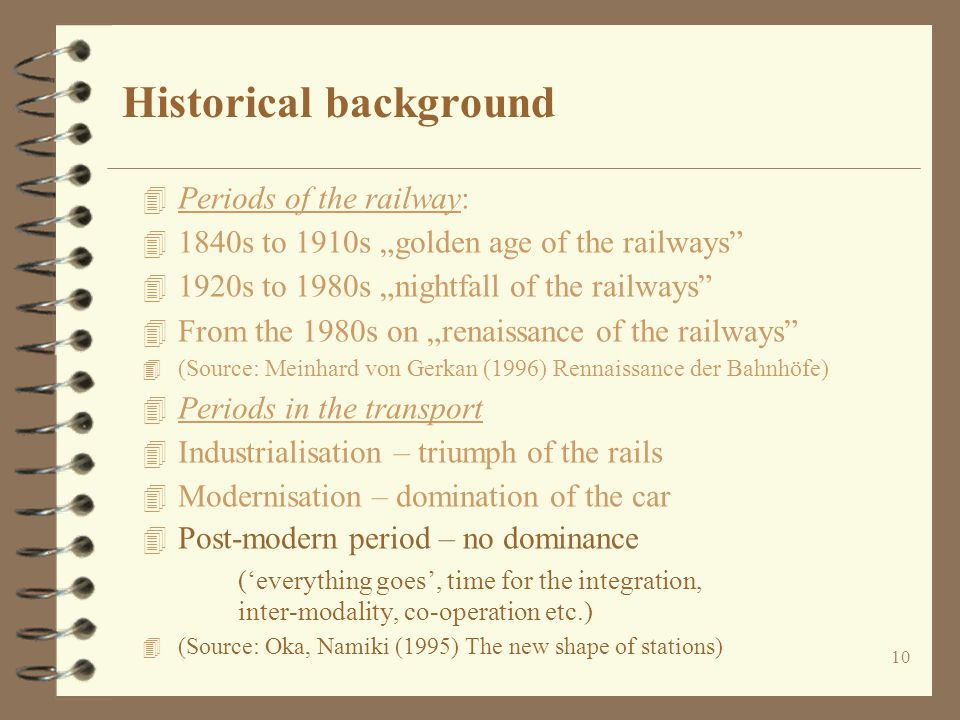 10 Historical background 4 Periods of the railway: 4 1840s to 1910s golden age of the railways 4 1920s to 1980s nightfall of the railways 4 From the 1