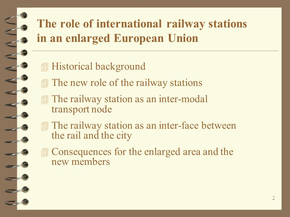 2 The role of international railway stations in an enlarged European Union 4 Historical background 4 The new role of the railway stations 4 The railwa