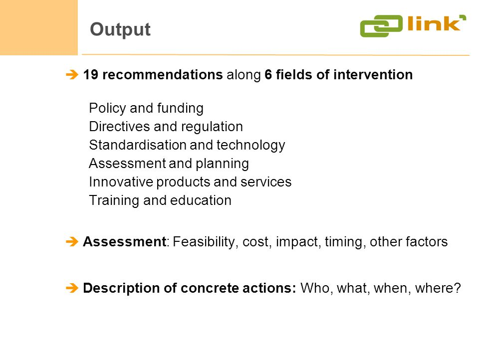 Output 19 recommendations along 6 fields of intervention Policy and funding Directives and regulation Standardisation and technology Assessment and pl