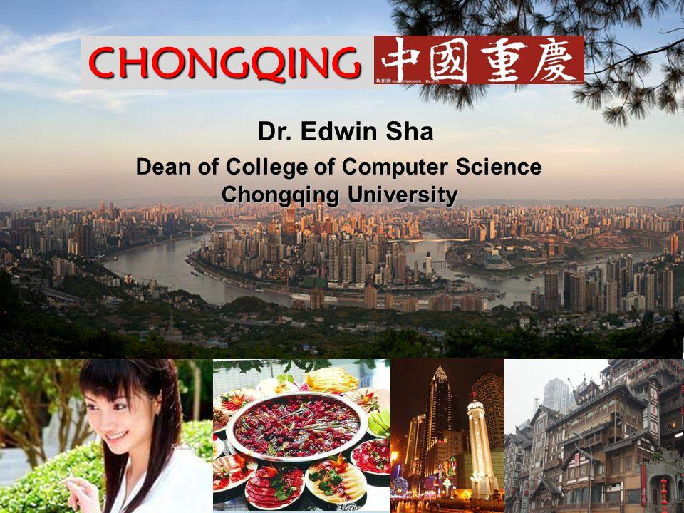 Dr. Edwin Sha Dean of College of Computer Science Chongqing University CHONGQING