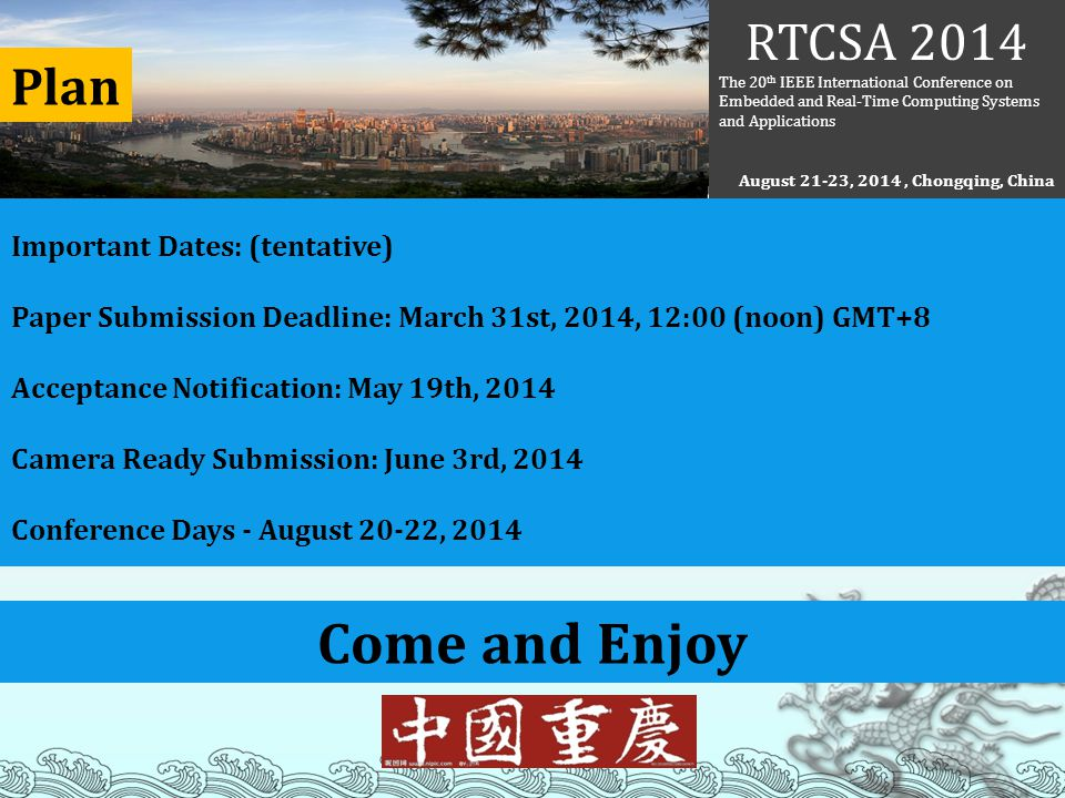 Come and Enjoy Plan Important Dates: (tentative) Paper Submission Deadline: March 31st, 2014, 12:00 (noon) GMT+8 Acceptance Notification: May 19th, 20