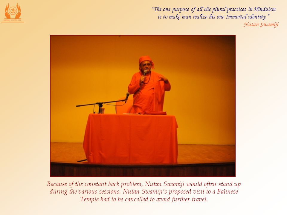 Because of the constant back problem, Nutan Swamiji would often stand up during the various sessions. Nutan Swamijis proposed visit to a Balinese Temp