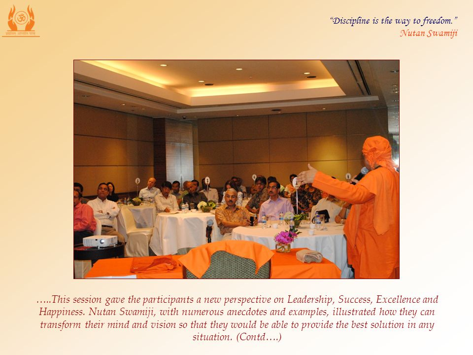 …..This session gave the participants a new perspective on Leadership, Success, Excellence and Happiness. Nutan Swamiji, with numerous anecdotes and e