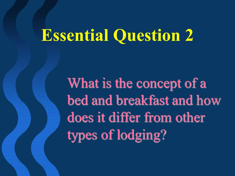 Essential Question 2 What is the concept of a bed and breakfast and how does it differ from other types of lodging?