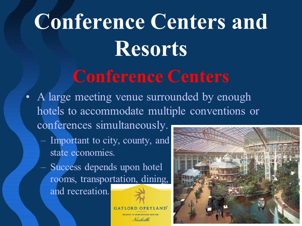 Conference Centers and Resorts Conference Centers A large meeting venue surrounded by enough hotels to accommodate multiple conventions or conferences