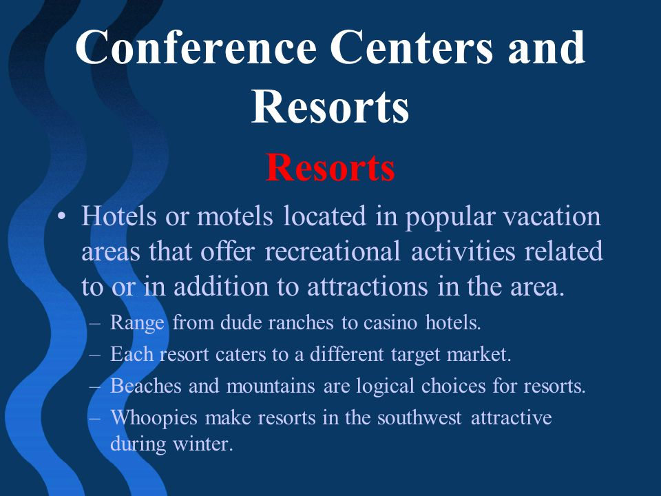 Conference Centers and Resorts Resorts Hotels or motels located in popular vacation areas that offer recreational activities related to or in addition