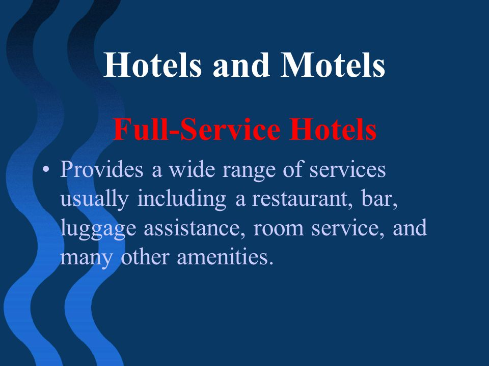 Hotels and Motels Full-Service Hotels Provides a wide range of services usually including a restaurant, bar, luggage assistance, room service, and man
