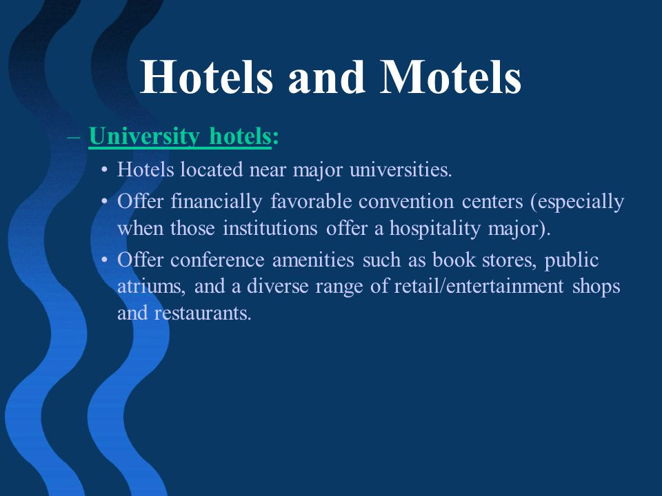 Hotels and Motels –University hotels: Hotels located near major universities. Offer financially favorable convention centers (especially when those in