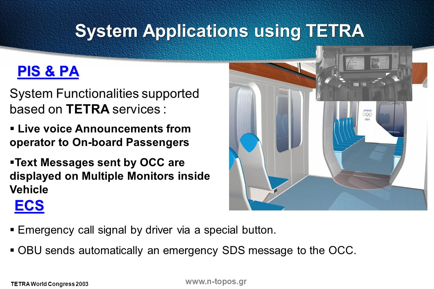 www.n-topos.gr TETRA World Congress 2003 System Applications using TETRA PIS & PA Live voice Announcements from operator to On-board Passengers Text M