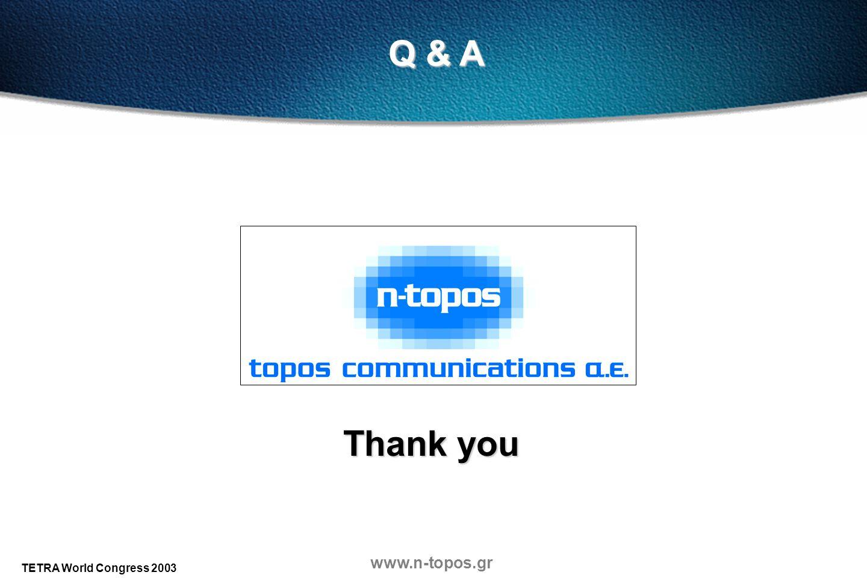 www.n-topos.gr TETRA World Congress 2003 Thank you Q & A