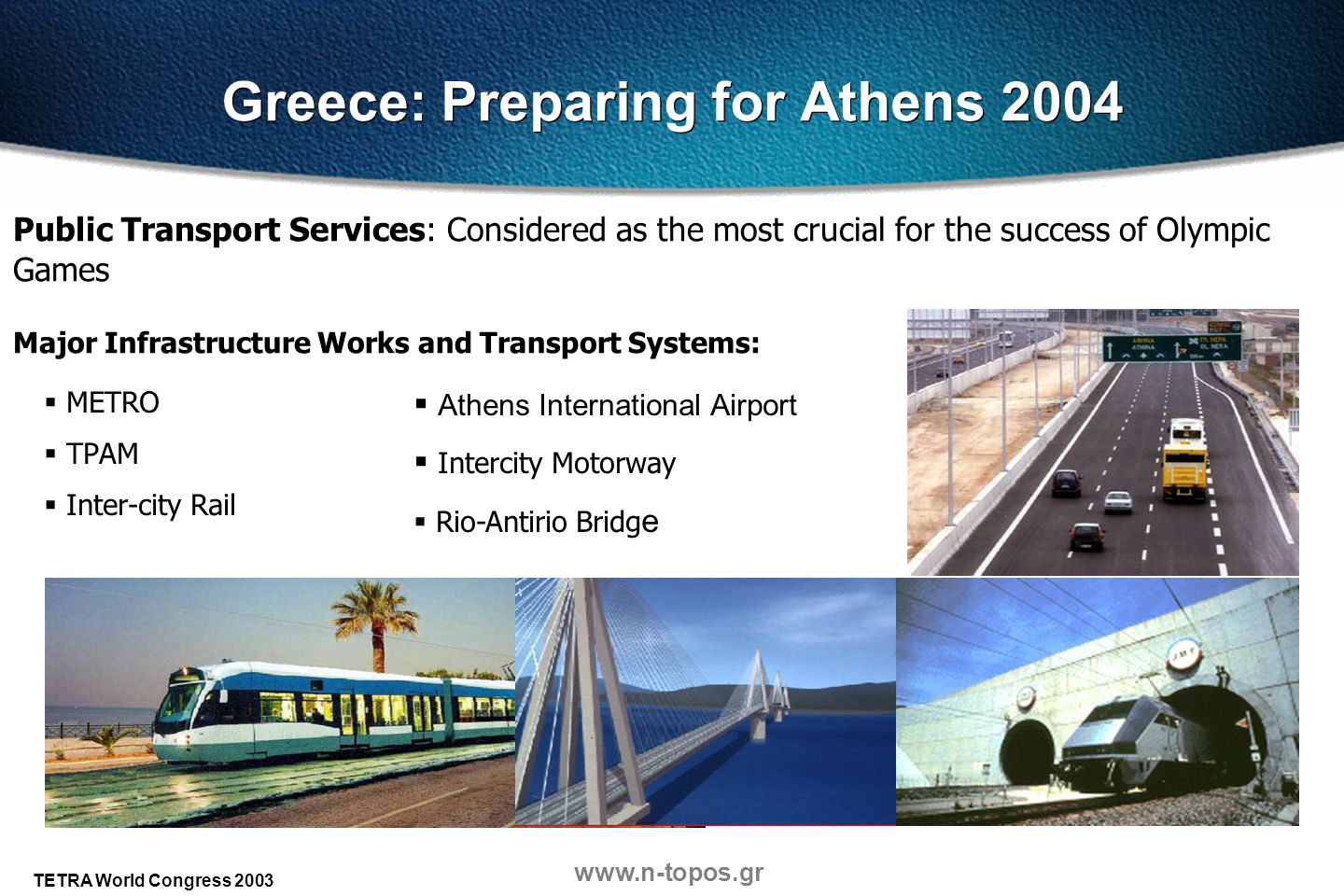 www.n-topos.gr TETRA World Congress 2003 Greece: Preparing for Athens 2004 Public Transport Services: Considered as the most crucial for the success o