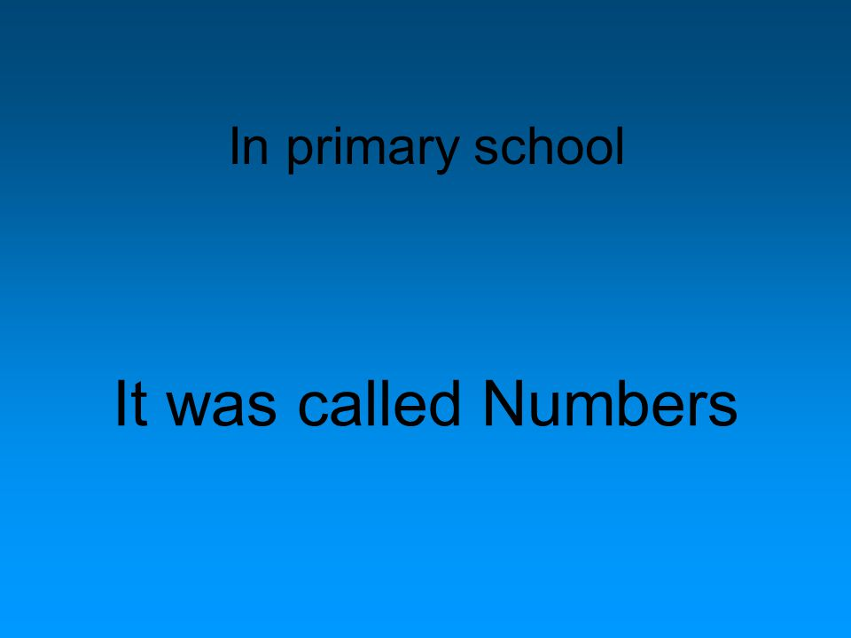 In primary school It was called Numbers