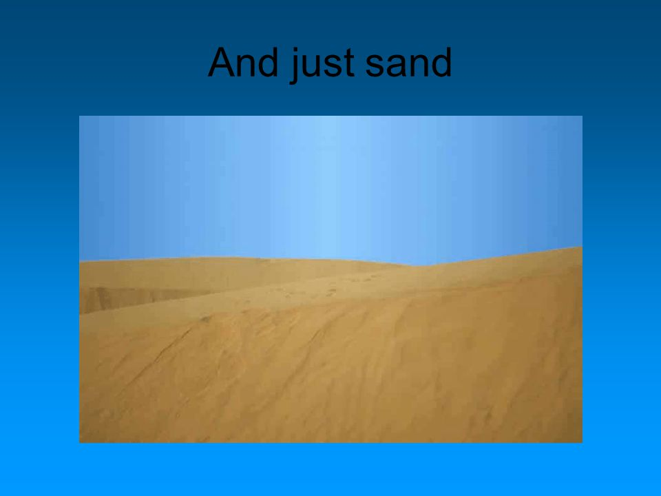 And just sand