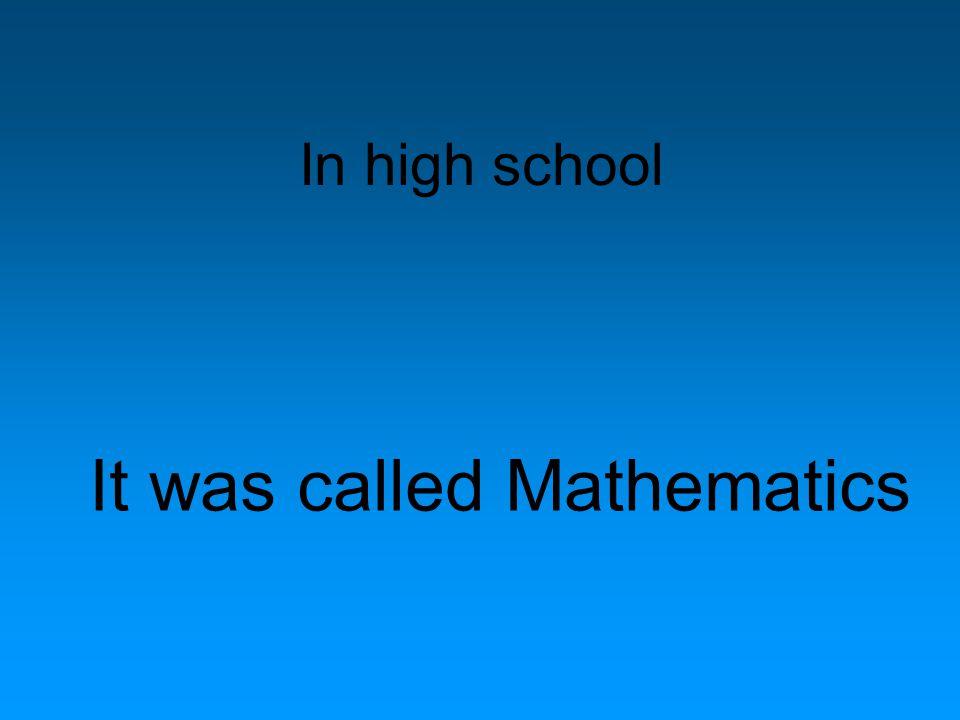In high school It was called Mathematics